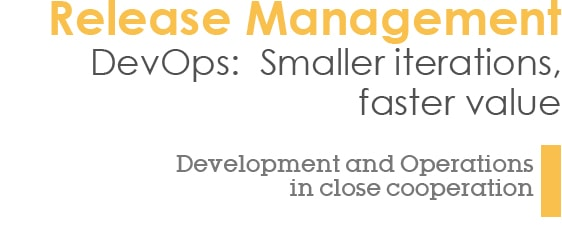 Release Management - DevOps: Smaller iterations, faster value - Development and Operations in close cooperation