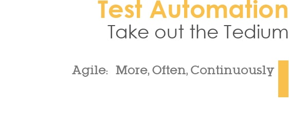 Test Automation - Take out the Tedium - Agile: More, Often, Continuously
