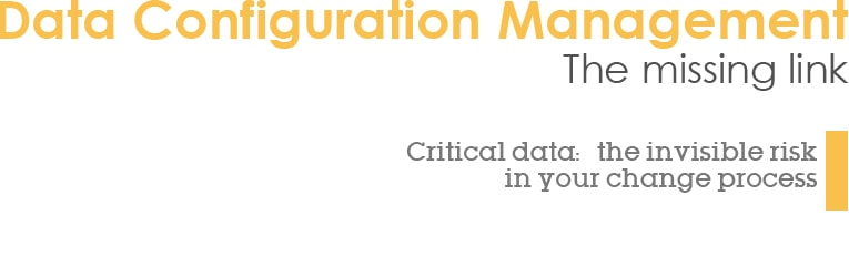 Data Configuration Management - The missing link - Critical data: the invisible risk in your change process