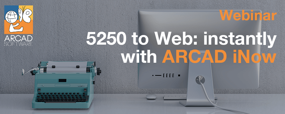 From 5250 to Web - instantly with ARCAD iNow