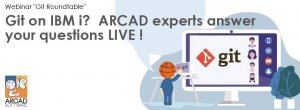 Git on IBM i? ARCAD experts answer your questions LIVE!
