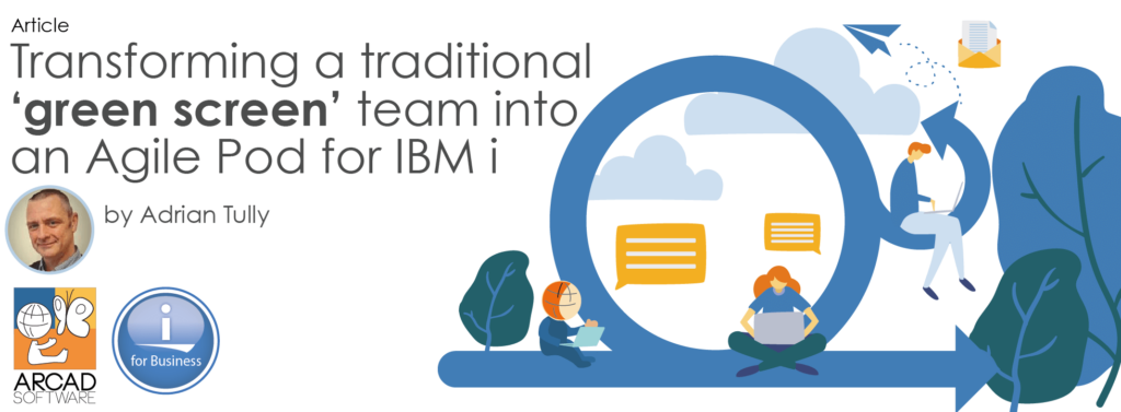 Transforming a traditional 'green screen' team into an Agile Pod for IBM i